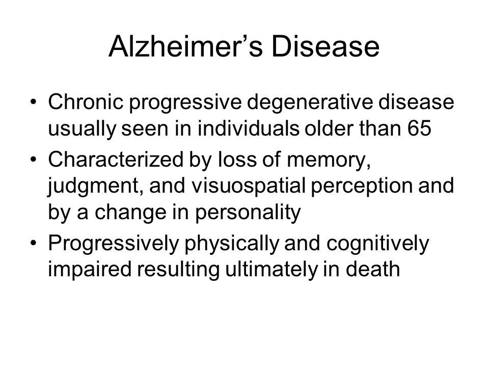 Alzheimer's Disease Chronic progressive degenerative disease usually seen in individuals older than 65.