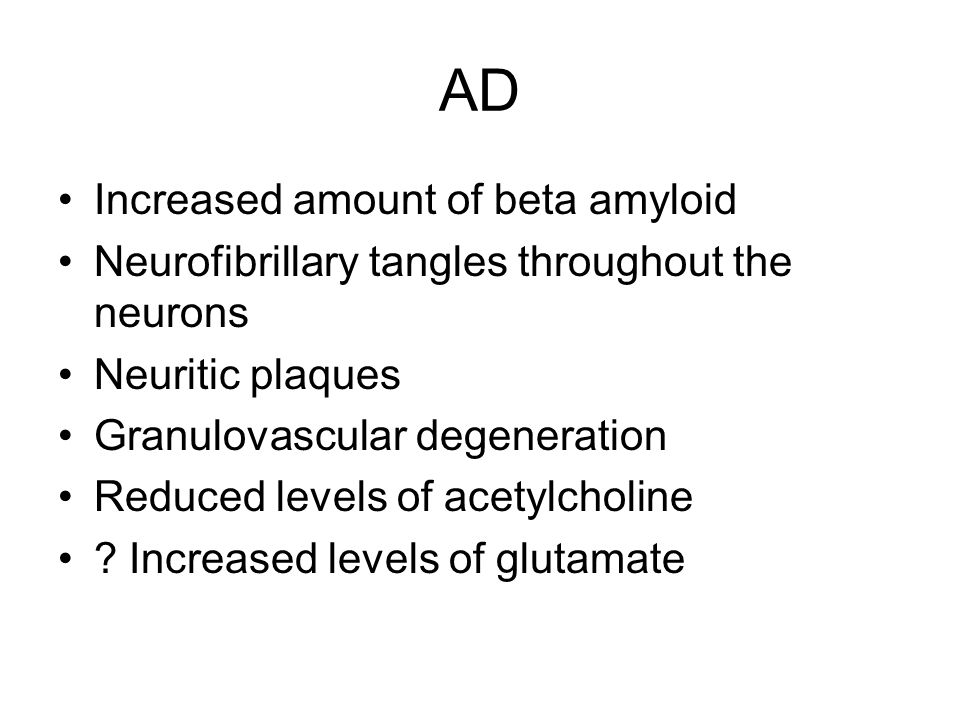 AD Increased amount of beta amyloid