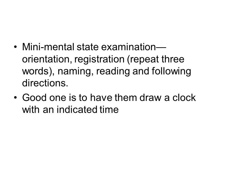 Mini-mental state examination—orientation, registration (repeat three words), naming, reading and following directions.