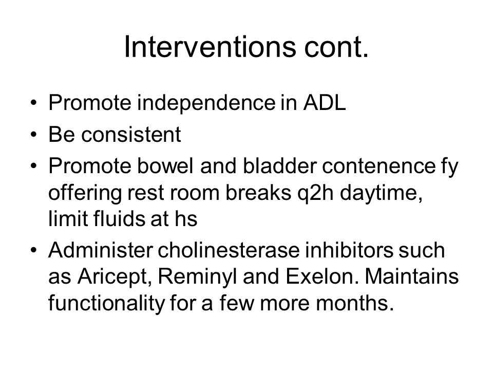 Interventions cont. Promote independence in ADL Be consistent