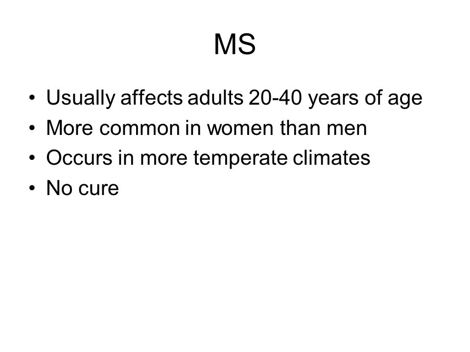 MS Usually affects adults 20-40 years of age