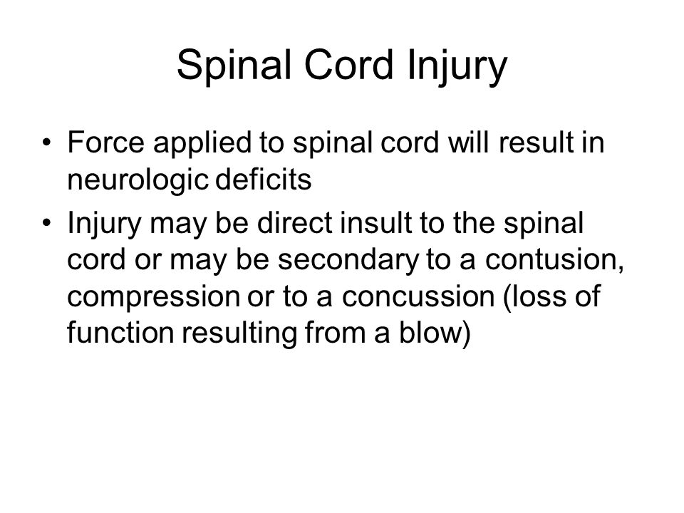 Spinal Cord Injury Force applied to spinal cord will result in neurologic deficits.