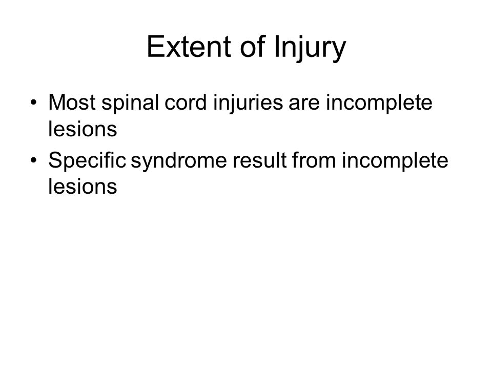 Extent of Injury Most spinal cord injuries are incomplete lesions