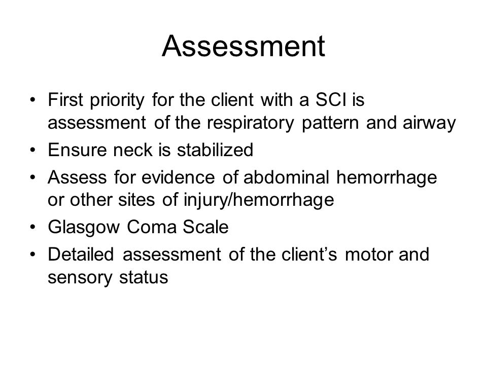 Assessment First priority for the client with a SCI is assessment of the respiratory pattern and airway.