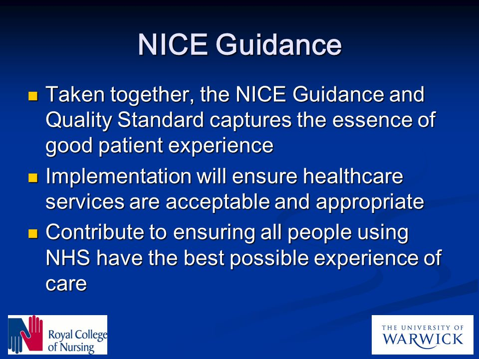 NICE Guidance Taken together, the NICE Guidance and Quality Standard captures the essence of good patient experience.