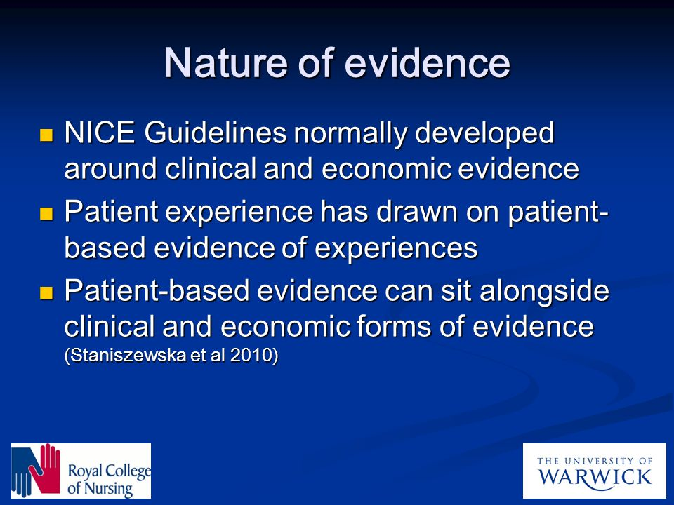 Nature of evidence NICE Guidelines normally developed around clinical and economic evidence.