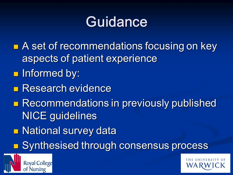 Guidance A set of recommendations focusing on key aspects of patient experience. Informed by: Research evidence.
