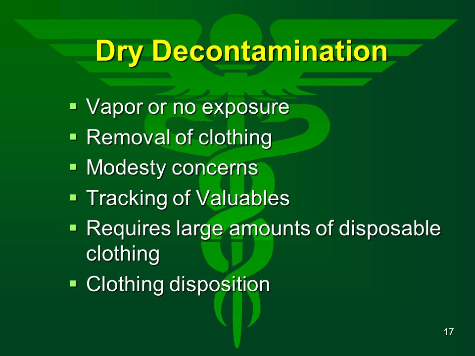 Dry Decontamination Vapor or no exposure Removal of clothing
