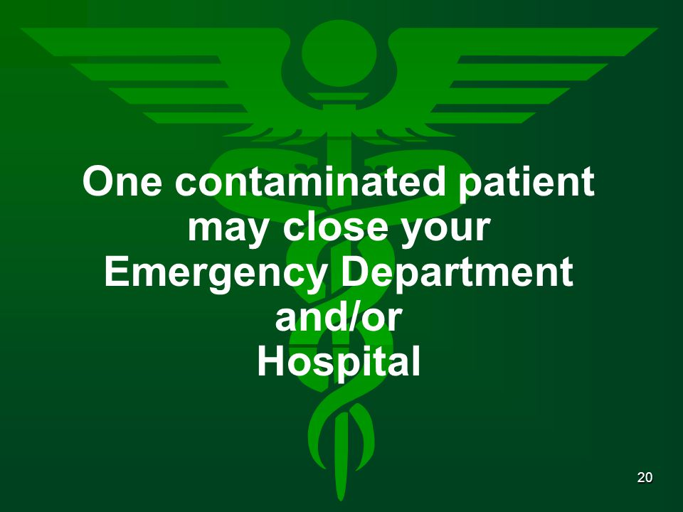 One contaminated patient may close your Emergency Department and/or