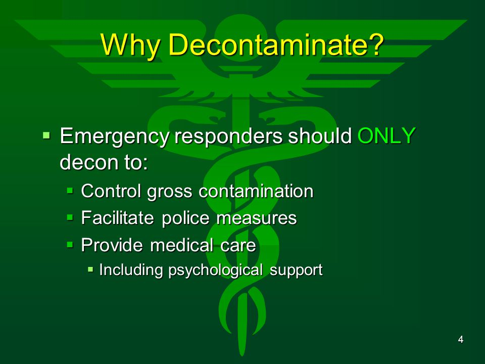 Why Decontaminate Emergency responders should ONLY decon to: