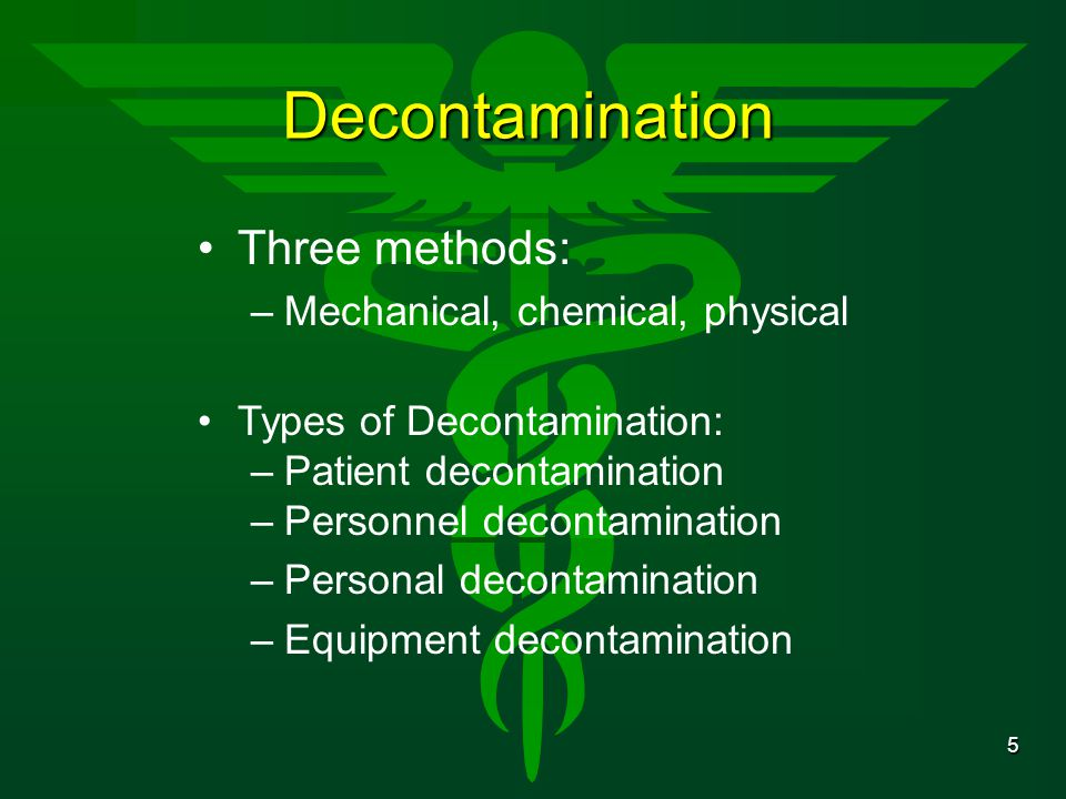 Decontamination Three methods: Mechanical, chemical, physical