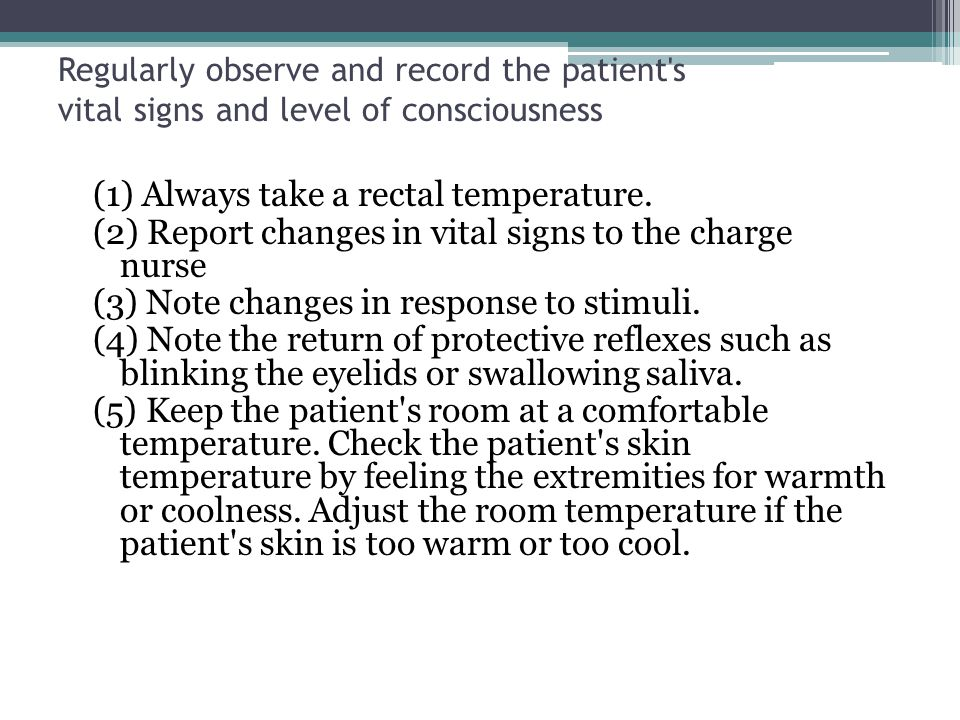 Regularly observe and record the patient s vital signs and level of consciousness