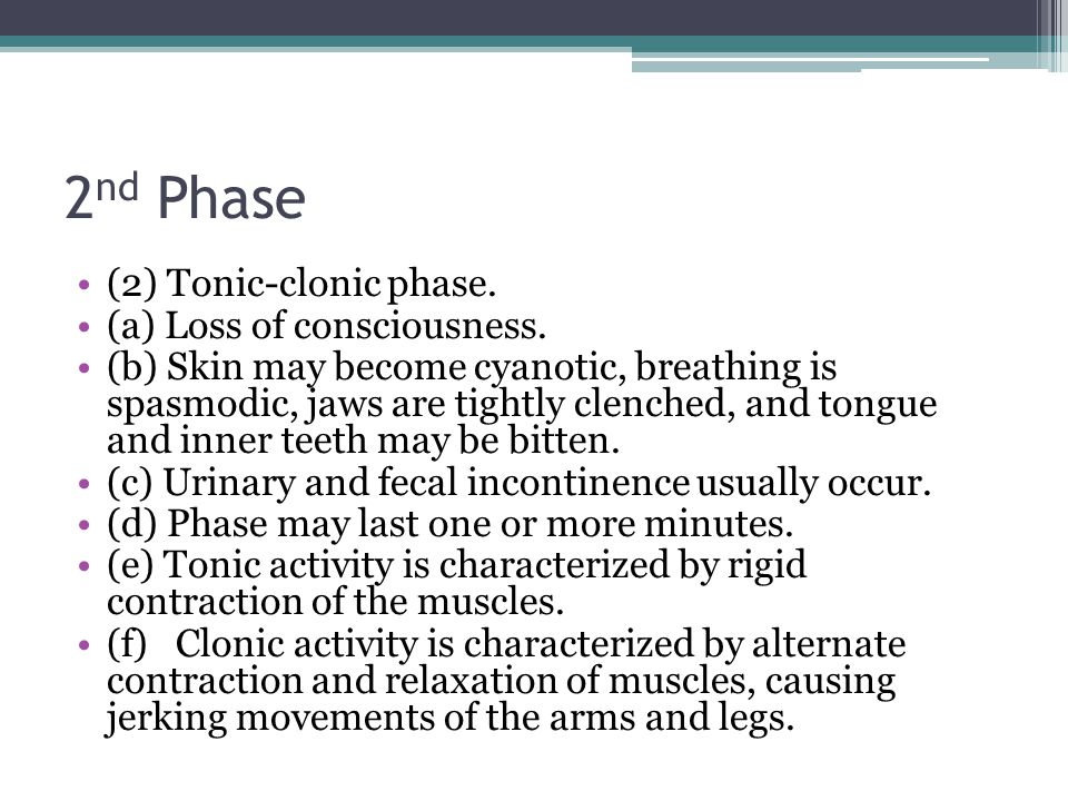 2nd Phase (2) Tonic-clonic phase. (a) Loss of consciousness.