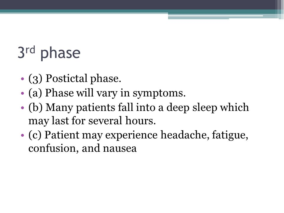 3rd phase (3) Postictal phase. (a) Phase will vary in symptoms.