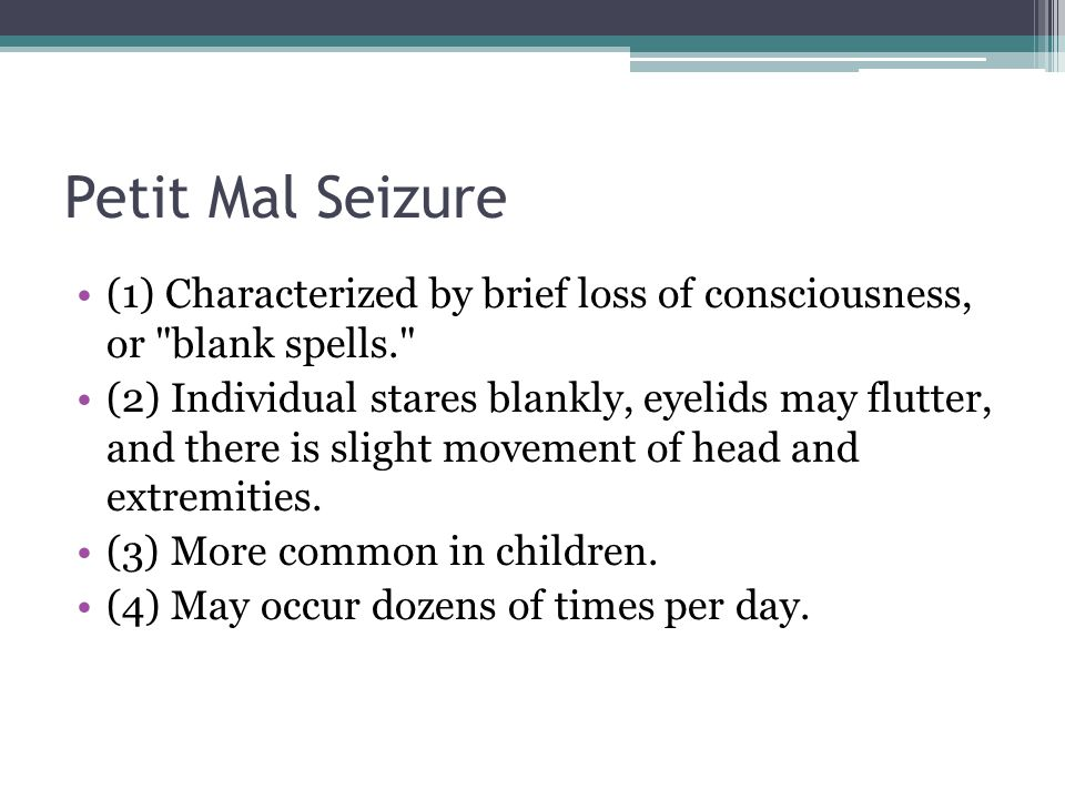 Petit Mal Seizure (1) Characterized by brief loss of consciousness, or blank spells.