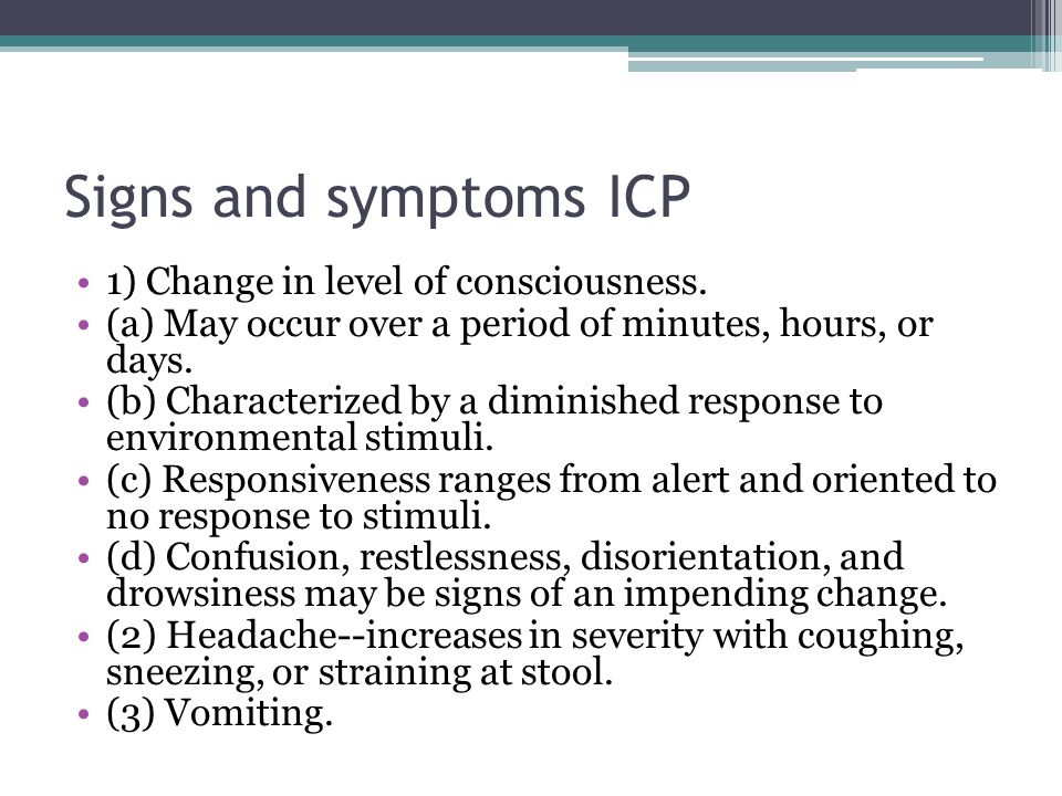 Signs and symptoms ICP 1) Change in level of consciousness.