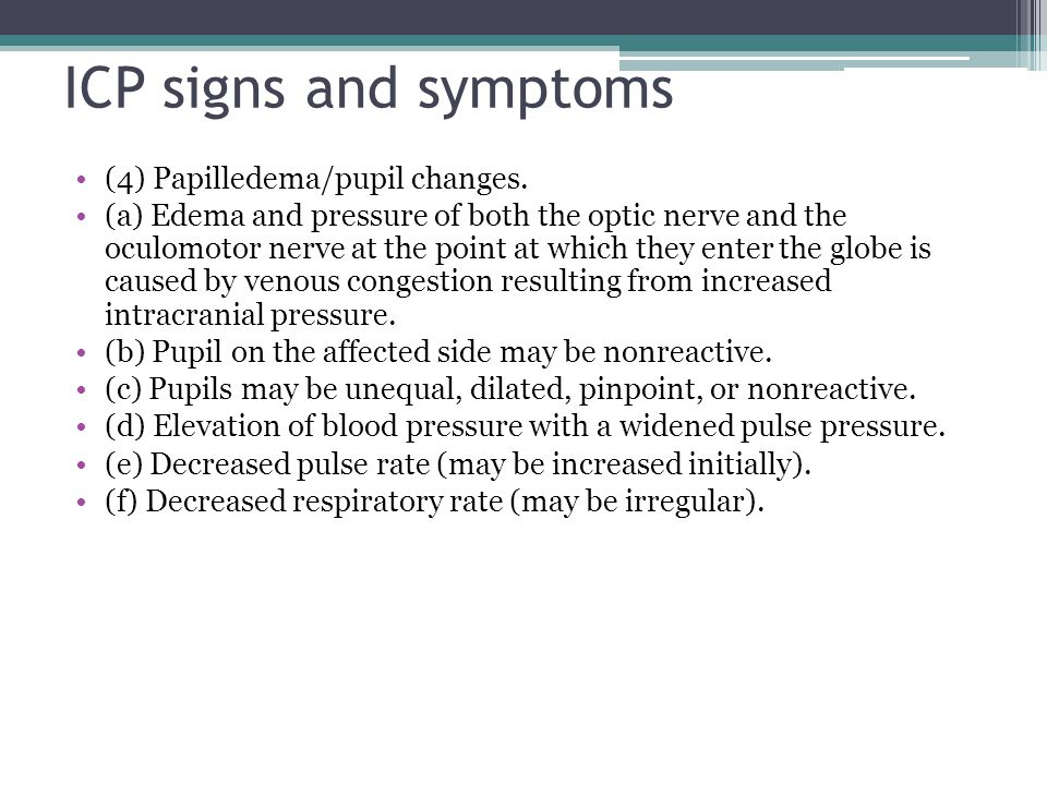 ICP signs and symptoms (4) Papilledema/pupil changes.