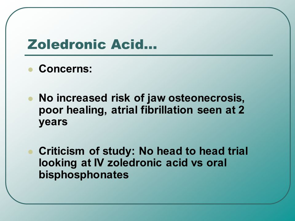 Zoledronic Acid… Concerns: