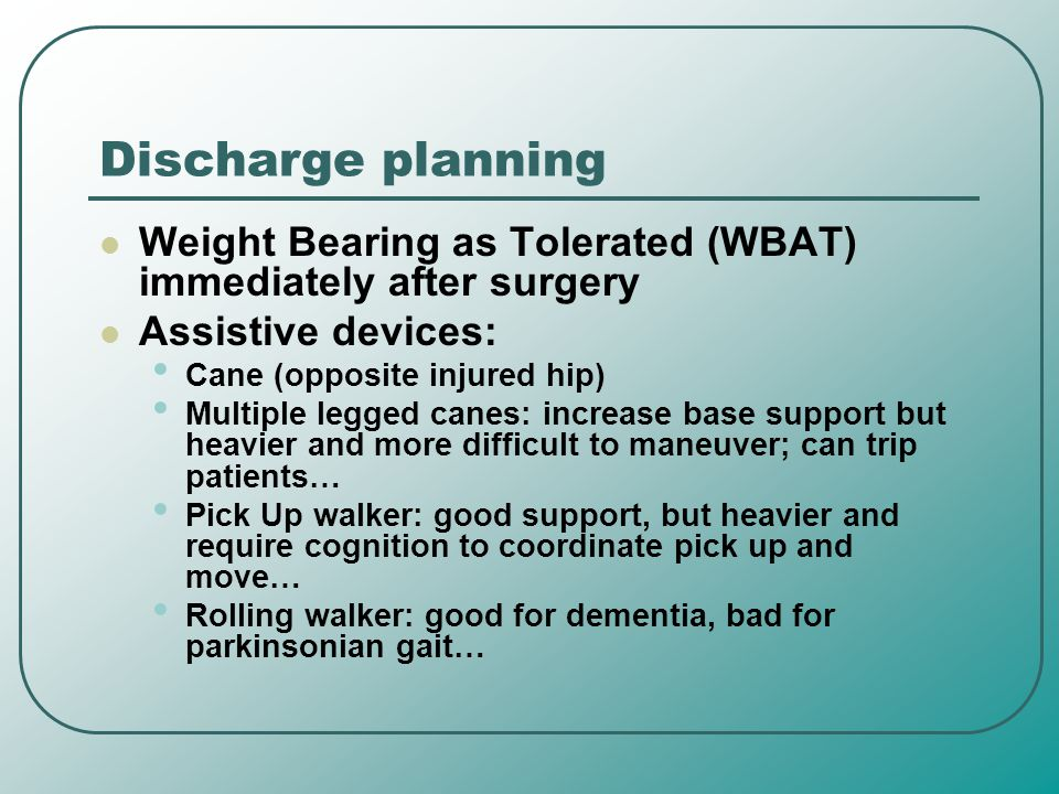 Discharge planning Weight Bearing as Tolerated (WBAT) immediately after surgery. Assistive devices:
