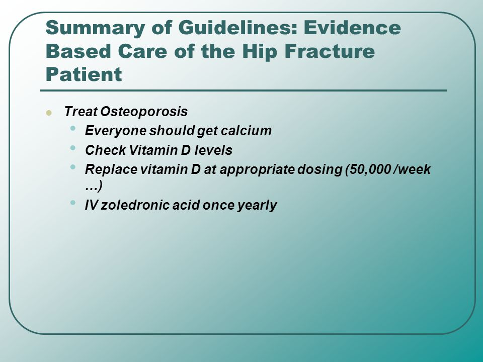 Summary of Guidelines: Evidence Based Care of the Hip Fracture Patient