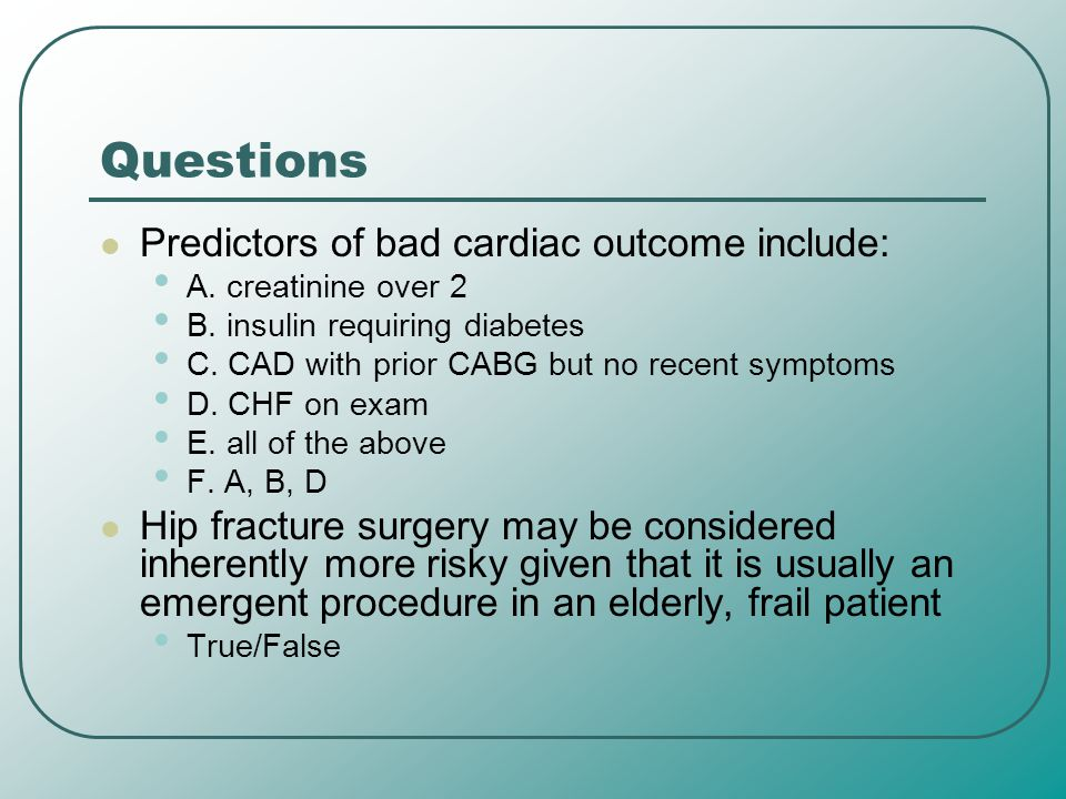 Questions Predictors of bad cardiac outcome include: