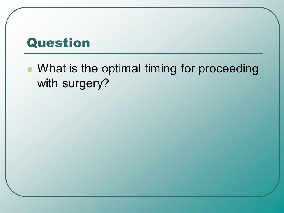 Question What is the optimal timing for proceeding with surgery