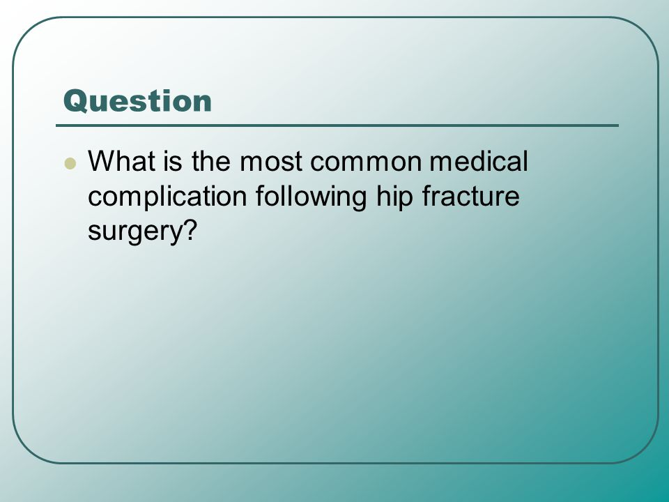 Question What is the most common medical complication following hip fracture surgery