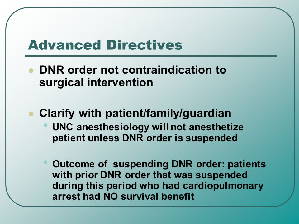 Advanced Directives DNR order not contraindication to surgical intervention. Clarify with patient/family/guardian.