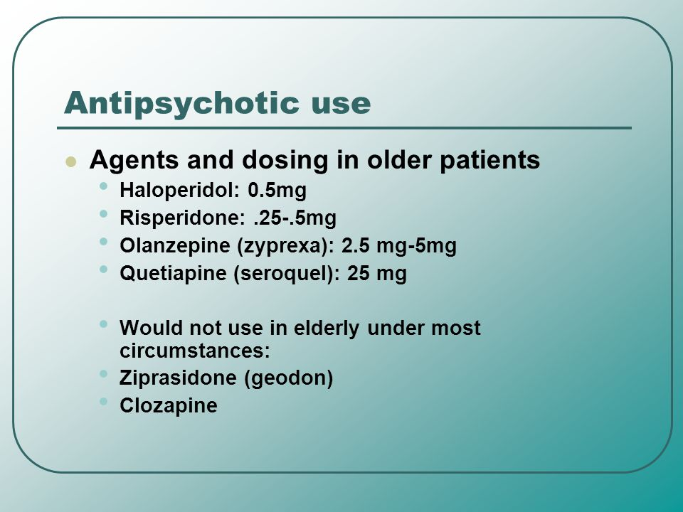Antipsychotic use Agents and dosing in older patients