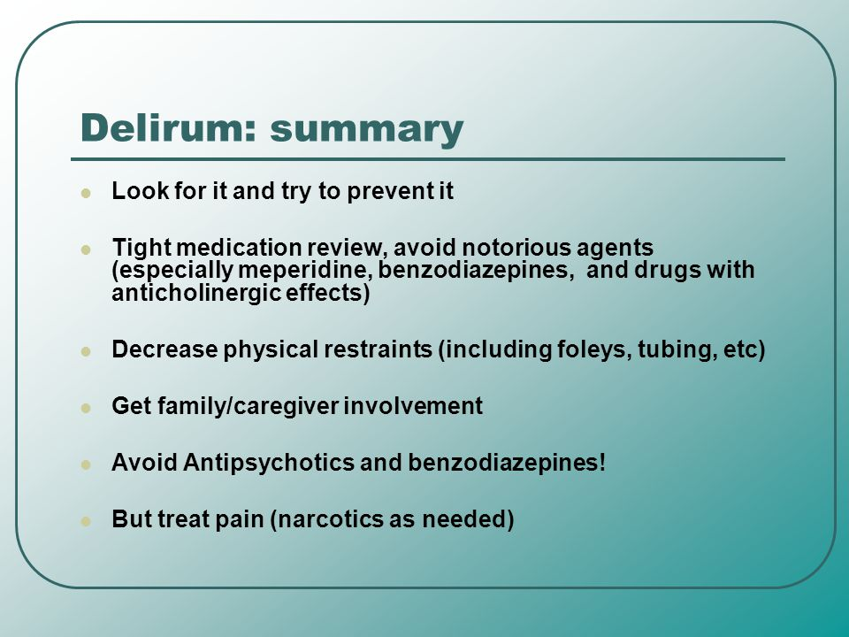 Delirum: summary Look for it and try to prevent it