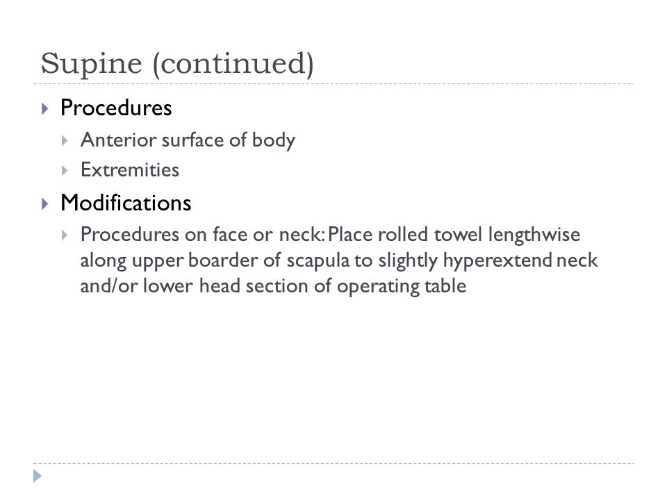 Supine (continued) Procedures Modifications Anterior surface of body