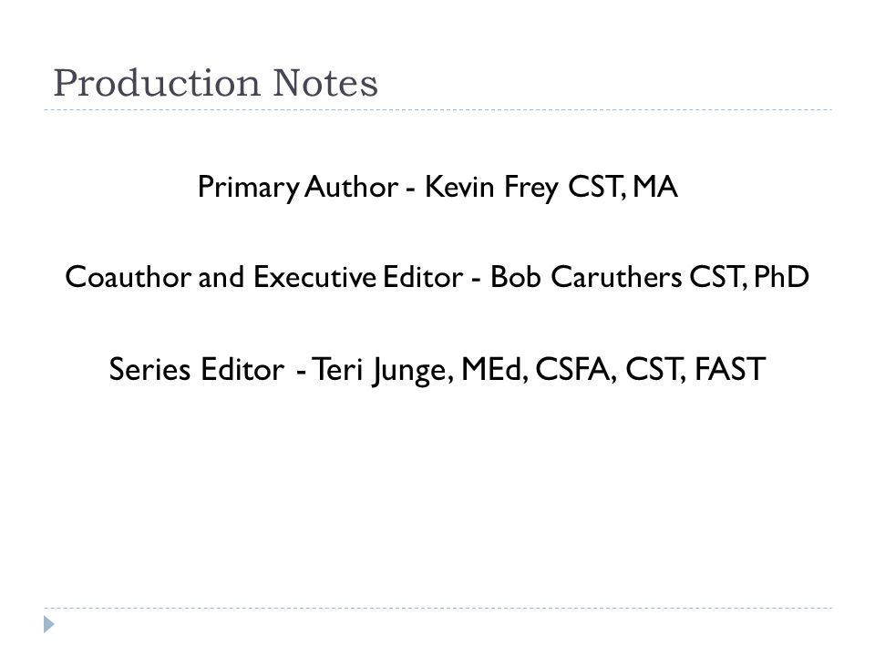Production Notes Series Editor - Teri Junge, MEd, CSFA, CST, FAST