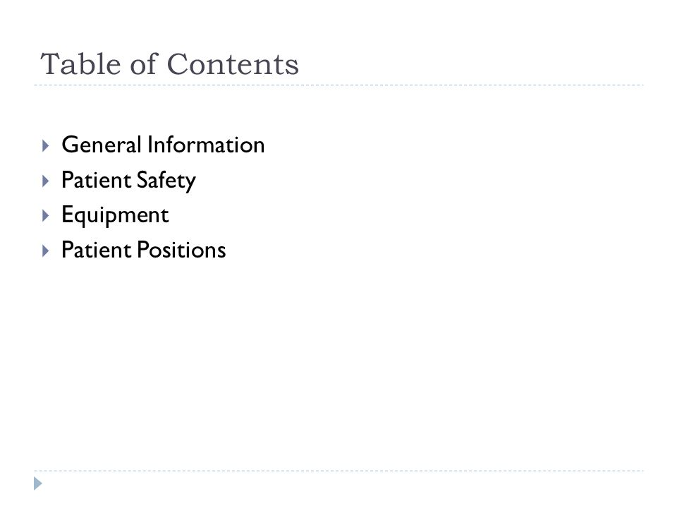 Table of Contents General Information Patient Safety Equipment