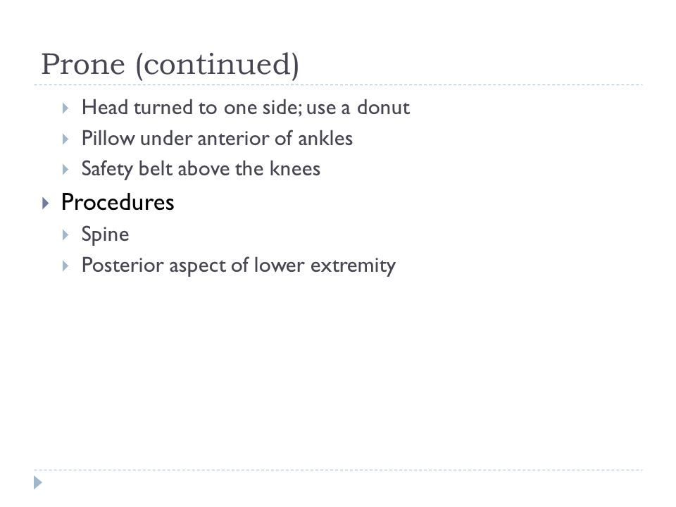 Prone (continued) Procedures Head turned to one side; use a donut