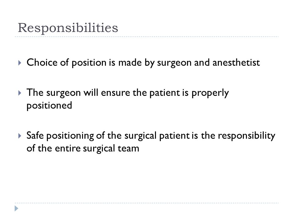 Responsibilities Choice of position is made by surgeon and anesthetist