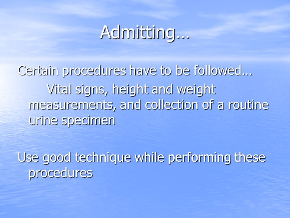 Admitting… Certain procedures have to be followed…