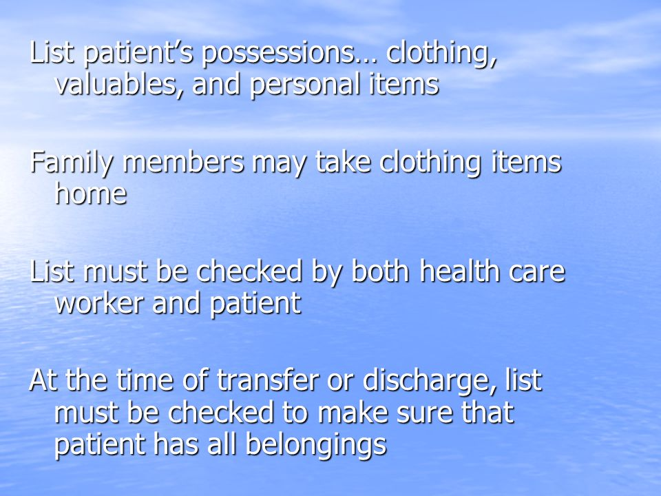 List patient's possessions… clothing, valuables, and personal items