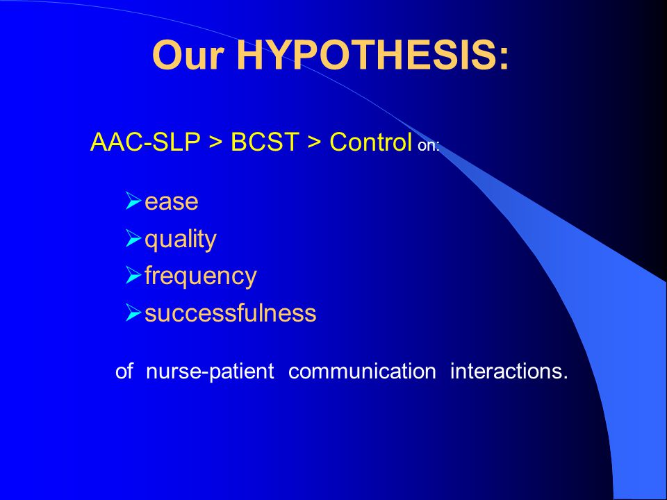 Our HYPOTHESIS: AAC-SLP > BCST > Control on: ease quality