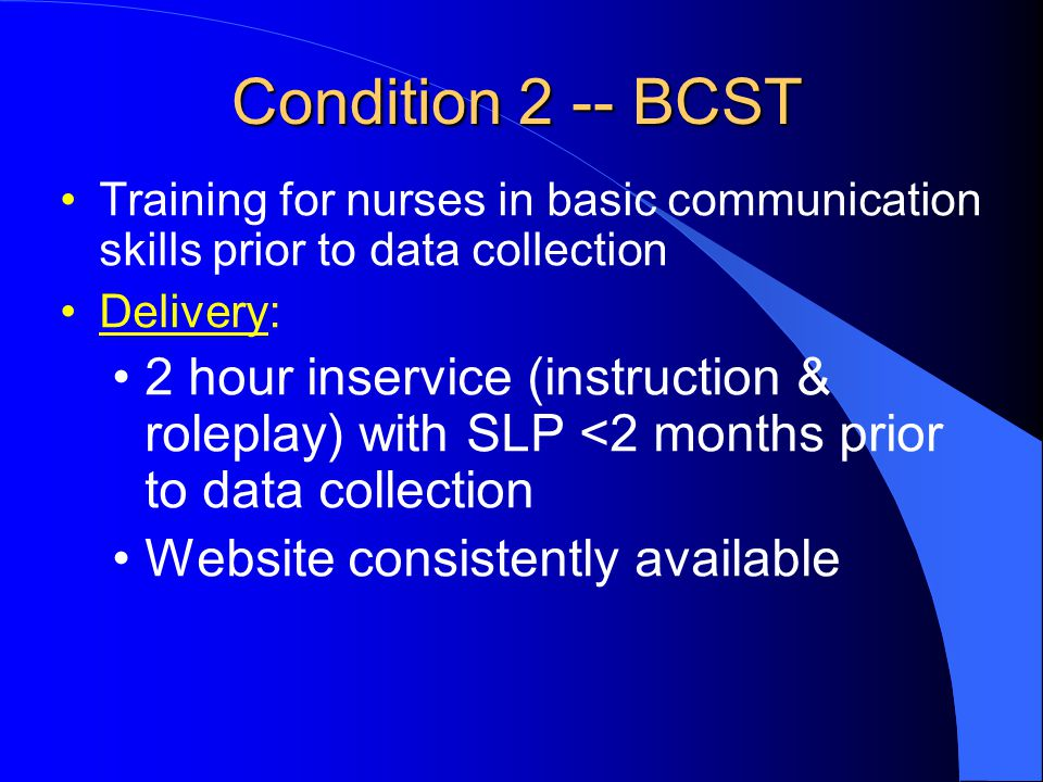 Condition 2 -- BCST Training for nurses in basic communication skills prior to data collection. Delivery: