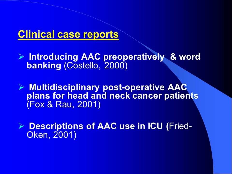 Clinical case reports Introducing AAC preoperatively & word banking (Costello, 2000)