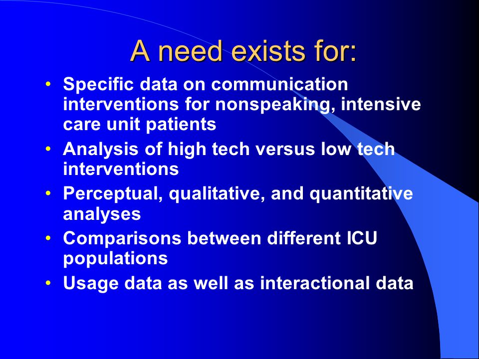 A need exists for: Specific data on communication interventions for nonspeaking, intensive care unit patients.