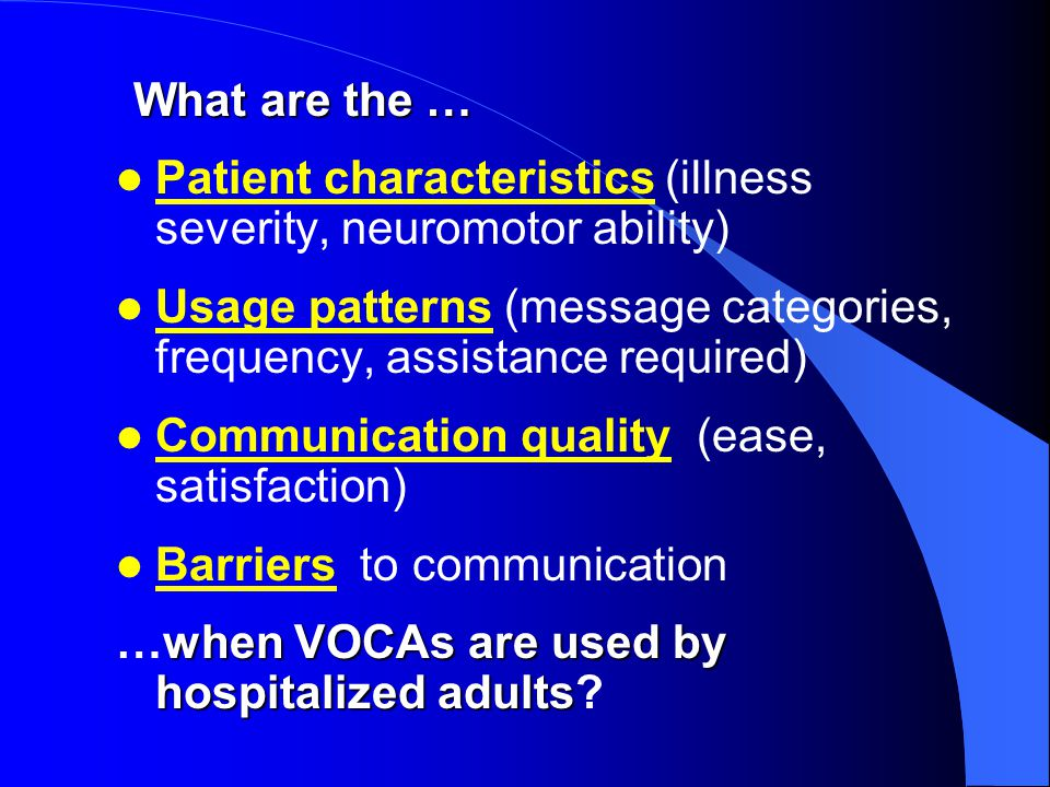 What are the … Patient characteristics (illness severity, neuromotor ability) Usage patterns (message categories, frequency, assistance required)
