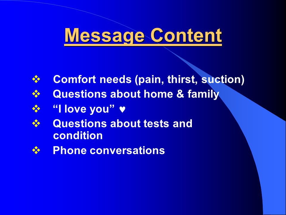 Message Content Comfort needs (pain, thirst, suction)