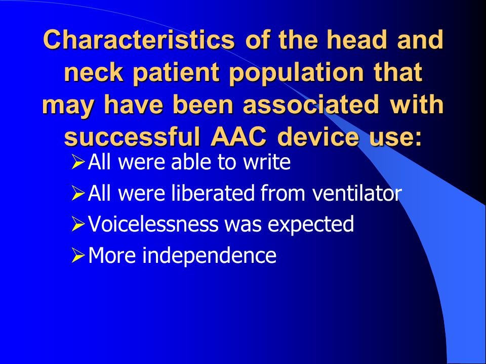 Characteristics of the head and neck patient population that may have been associated with successful AAC device use:
