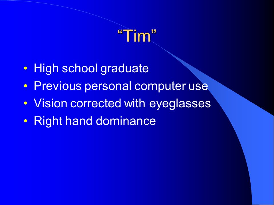 Tim High school graduate Previous personal computer use