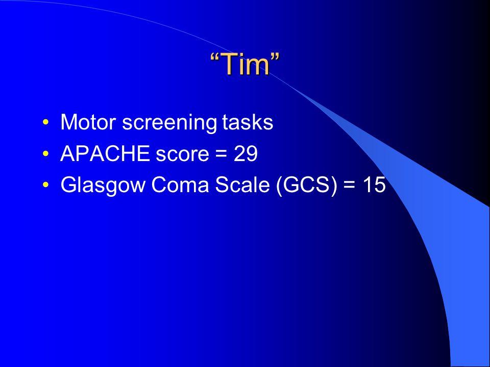 Tim Motor screening tasks APACHE score = 29