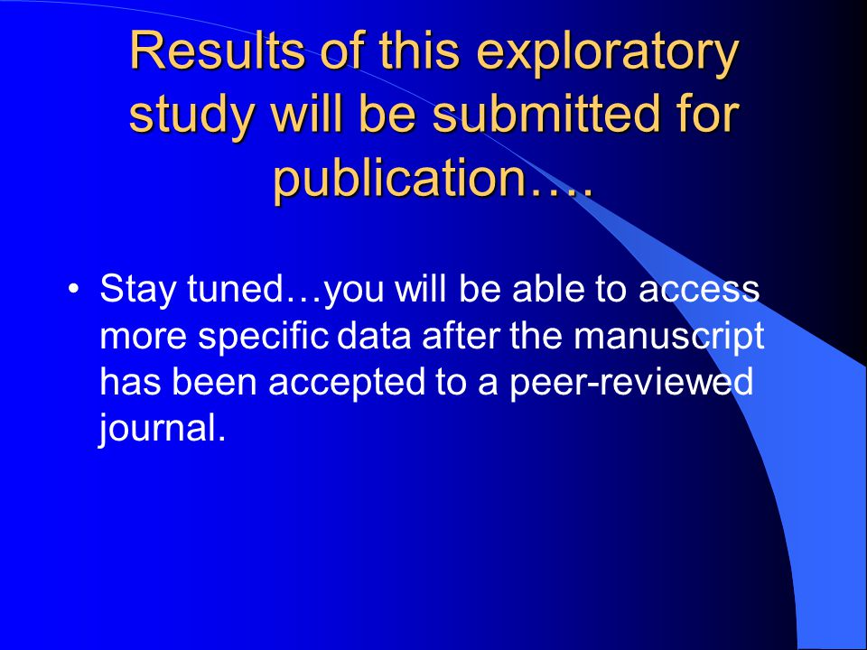 Results of this exploratory study will be submitted for publication….