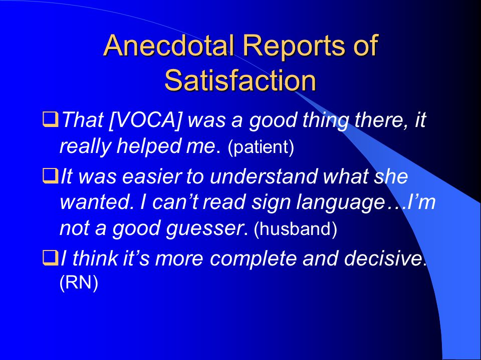Anecdotal Reports of Satisfaction