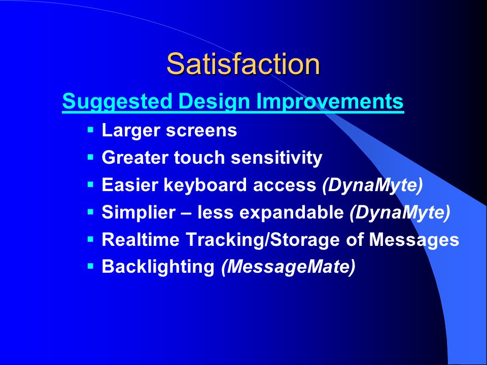 Satisfaction Suggested Design Improvements Larger screens