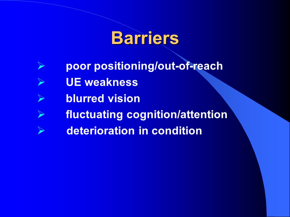 Barriers poor positioning/out-of-reach UE weakness blurred vision